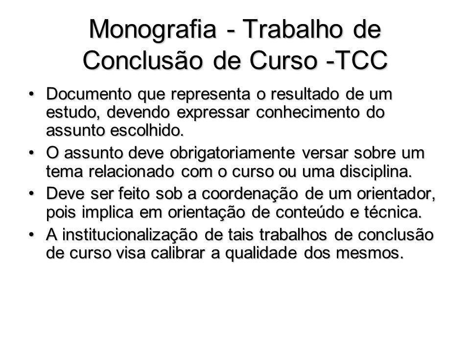 Monografia - Trabalho de Conclusão de Curso -TCC Documento que representa o resultado de um estudo, devendo expressar conhecimento do assunto escolhid