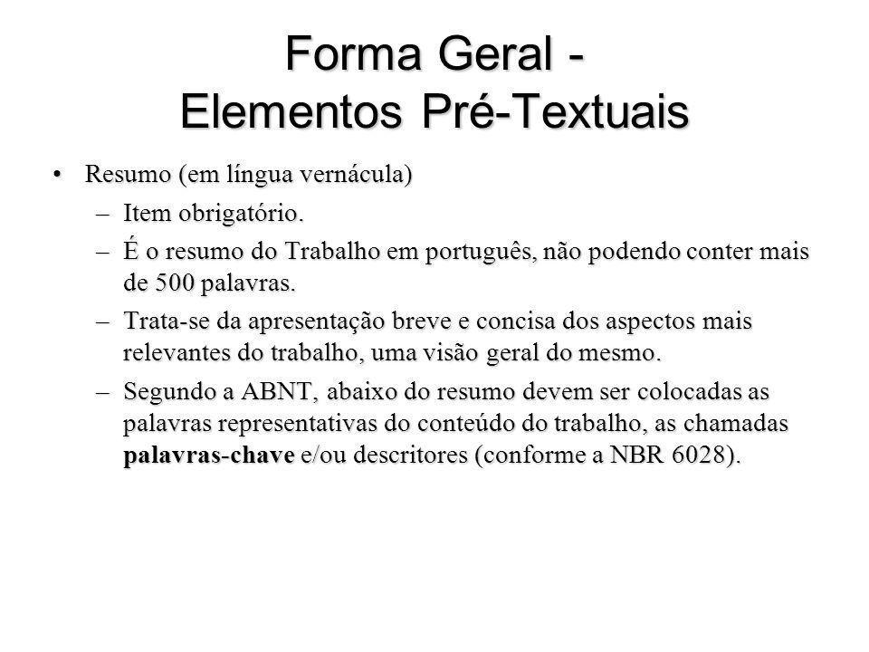 Forma Geral - Elementos Pré-Textuais Resumo (em língua vernácula)Resumo (em língua vernácula) –Item obrigatório. –É o resumo do Trabalho em português,