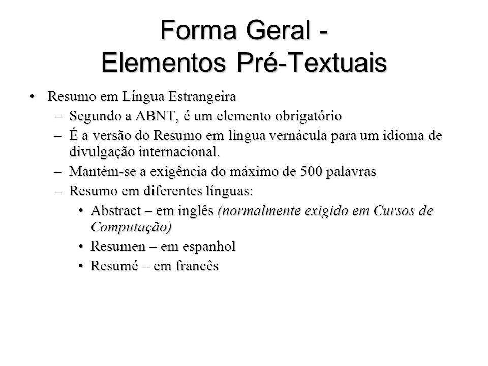 Forma Geral - Elementos Pré-Textuais Resumo em Língua EstrangeiraResumo em Língua Estrangeira –Segundo a ABNT, é um elemento obrigatório –É a versão d