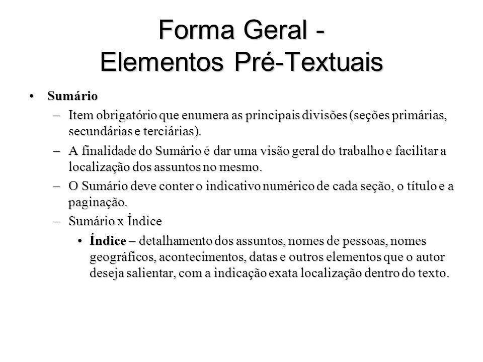 Forma Geral - Elementos Pré-Textuais SumárioSumário –Item obrigatório que enumera as principais divisões (seções primárias, secundárias e terciárias).