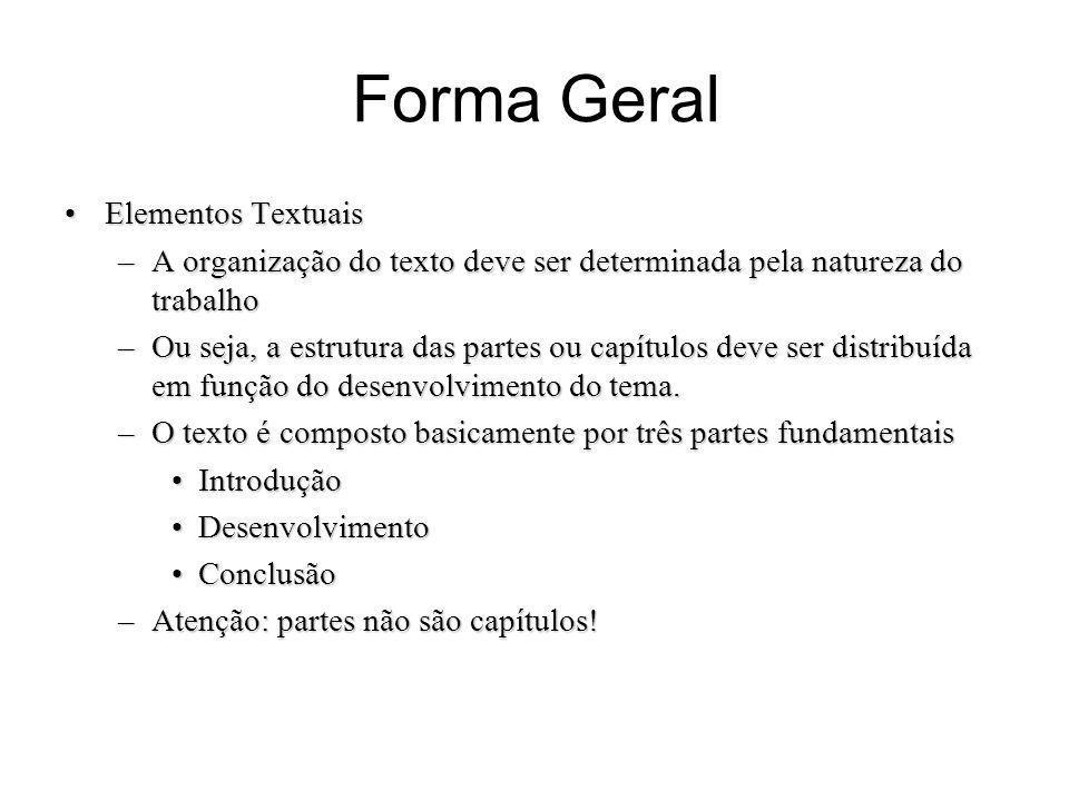Forma Geral Elementos TextuaisElementos Textuais –A organização do texto deve ser determinada pela natureza do trabalho –Ou seja, a estrutura das part