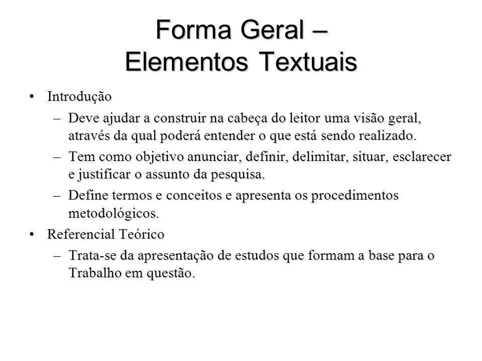 Forma Geral – Elementos Textuais IntroduçãoIntrodução –Deve ajudar a construir na cabeça do leitor uma visão geral, através da qual poderá entender o