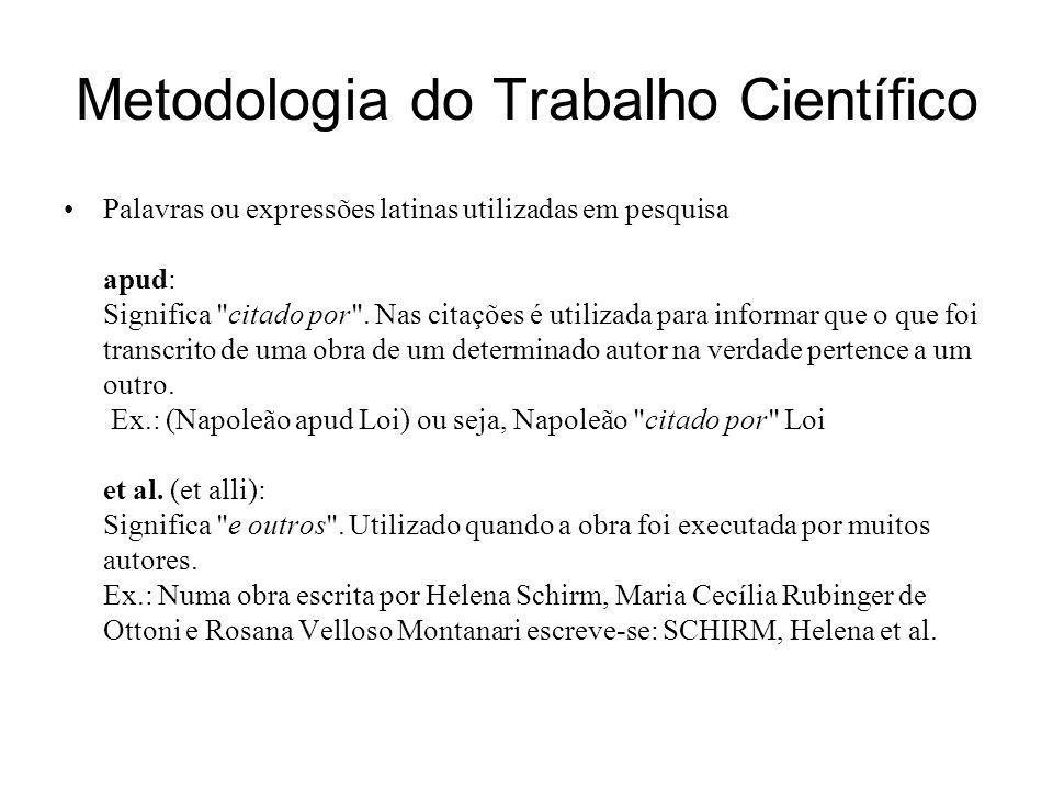 Metodologia do Trabalho Científico Palavras ou expressões latinas utilizadas em pesquisa apud: Significa