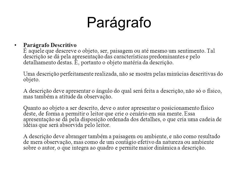 Parágrafo Parágrafo Descritivo É aquele que descreve o objeto, ser, paisagem ou até mesmo um sentimento. Tal descrição se dá pela apresentação das car
