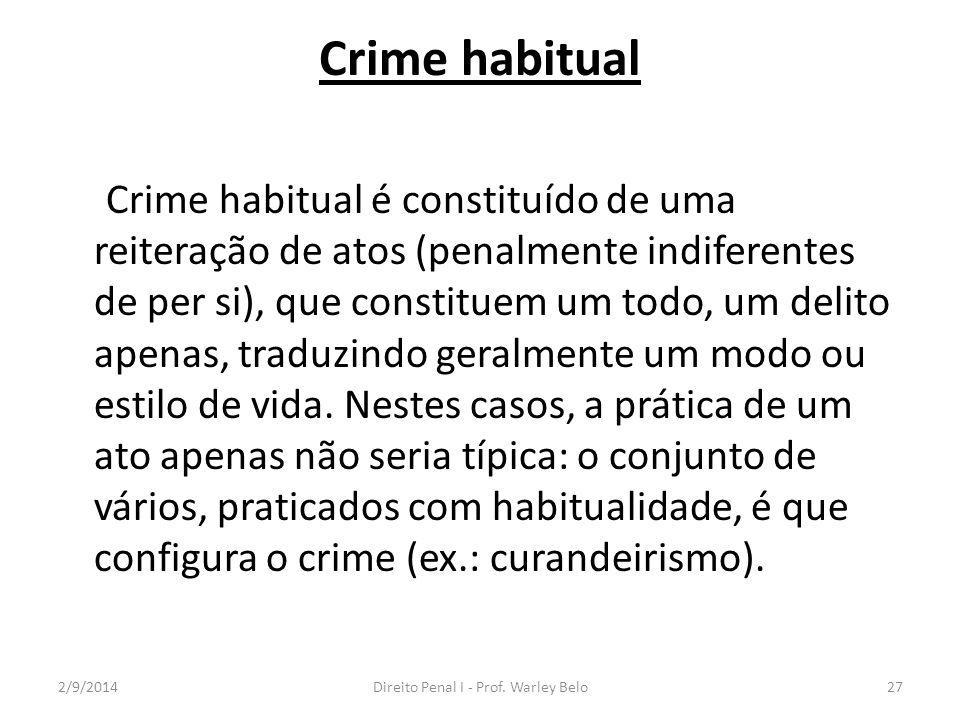 Crime habitual Crime habitual é constituído de uma reiteração de atos (penalmente indiferentes de per si), que constituem um todo, um delito apenas, t
