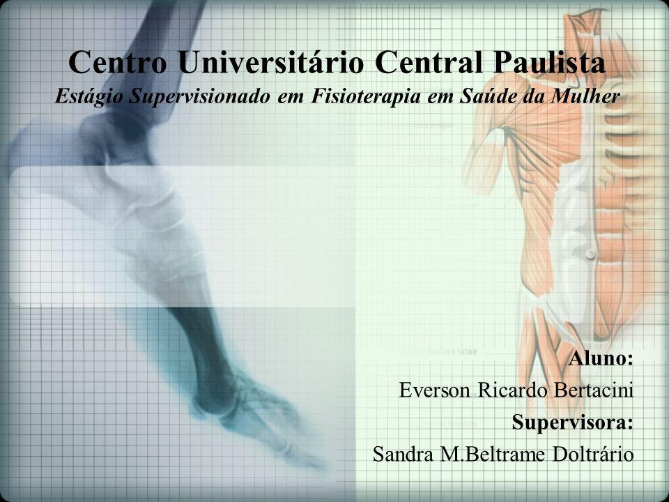 Centro Universitário Central Paulista Estágio Supervisionado em Fisioterapia em Saúde da Mulher Aluno: Everson Ricardo Bertacini Supervisora: Sandra M.Beltrame Doltrário