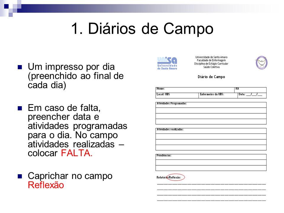 1. Diários de Campo Um impresso por dia (preenchido ao final de cada dia) Em caso de falta, preencher data e atividades programadas para o dia. No cam