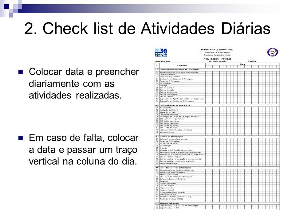 2. Check list de Atividades Diárias Colocar data e preencher diariamente com as atividades realizadas. Em caso de falta, colocar a data e passar um tr