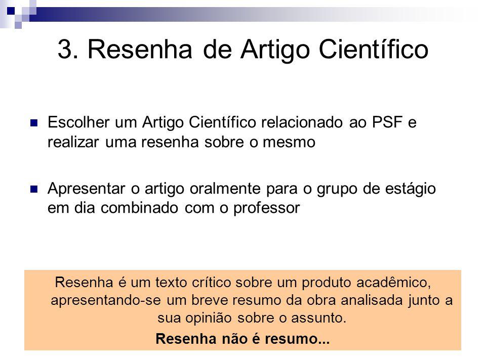 3. Resenha de Artigo Científico Escolher um Artigo Científico relacionado ao PSF e realizar uma resenha sobre o mesmo Apresentar o artigo oralmente pa