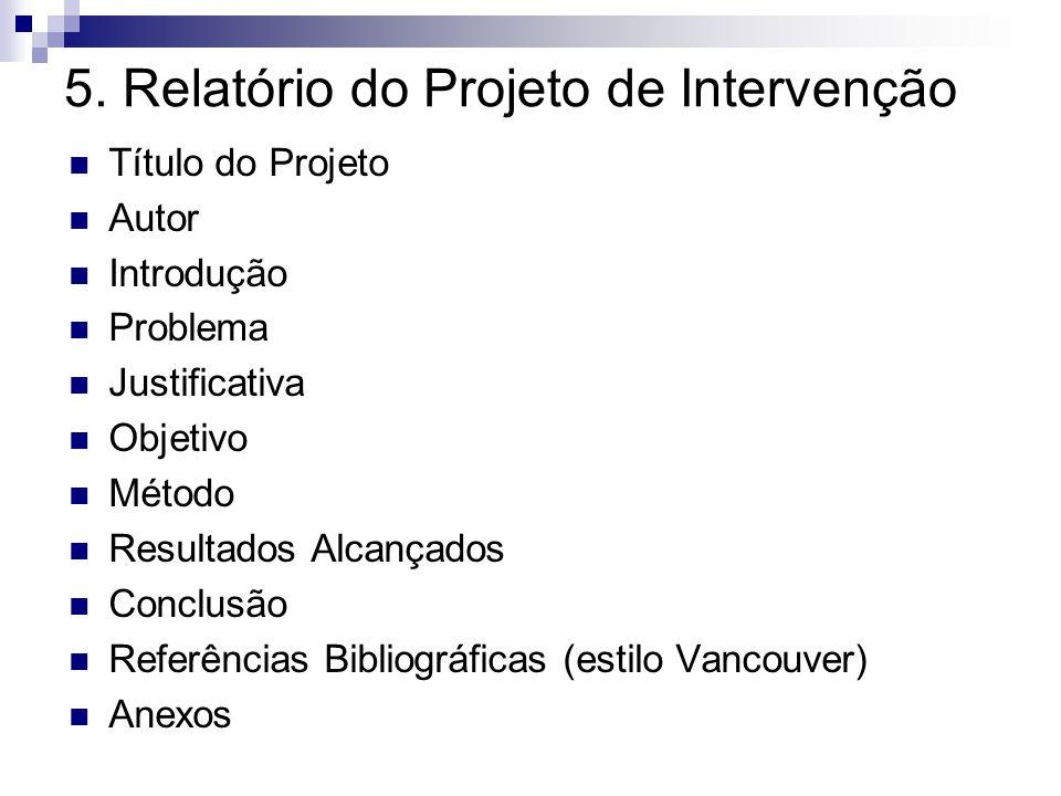 5. Relatório do Projeto de Intervenção Título do Projeto Autor Introdução Problema Justificativa Objetivo Método Resultados Alcançados Conclusão Refer