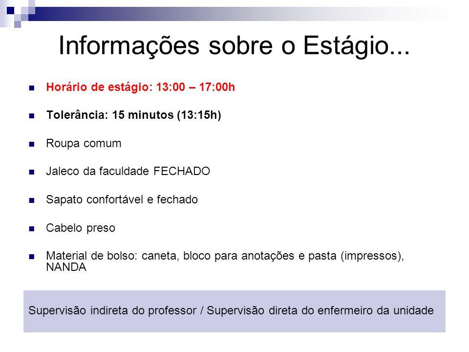 Informações sobre o Estágio... Horário de estágio: 13:00 – 17:00h Tolerância: 15 minutos (13:15h) Roupa comum Jaleco da faculdade FECHADO Sapato confo