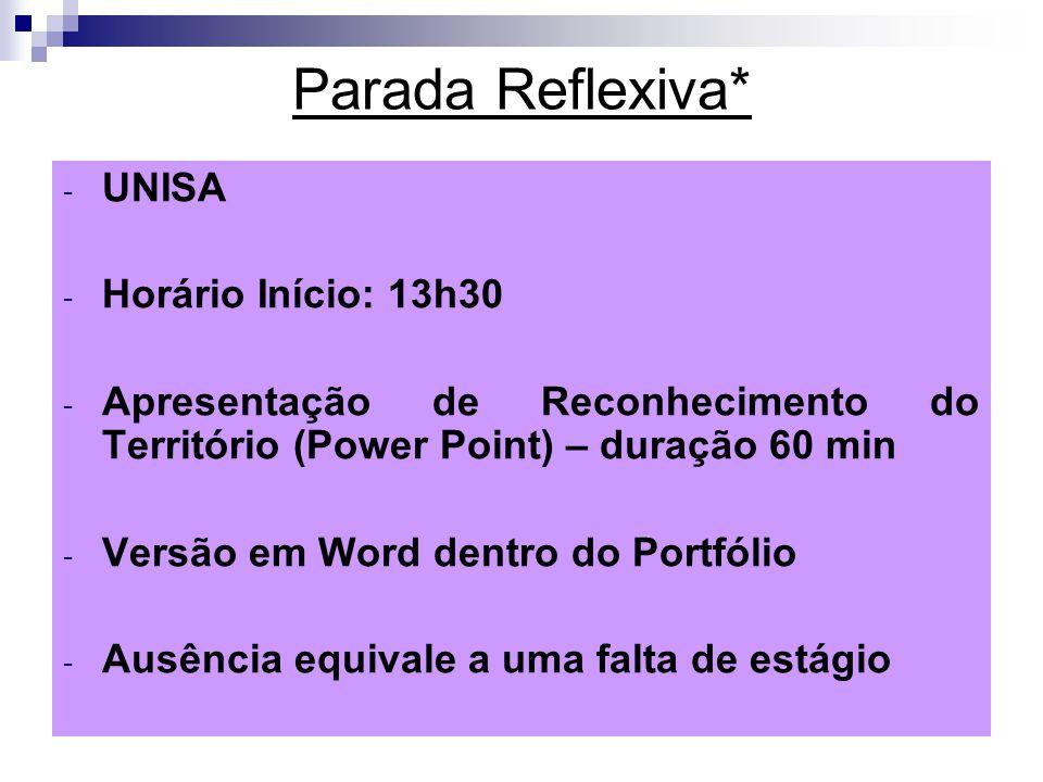 Parada Reflexiva* - UNISA - Horário Início: 13h30 - Apresentação de Reconhecimento do Território (Power Point) – duração 60 min - Versão em Word dentro do Portfólio - Ausência equivale a uma falta de estágio