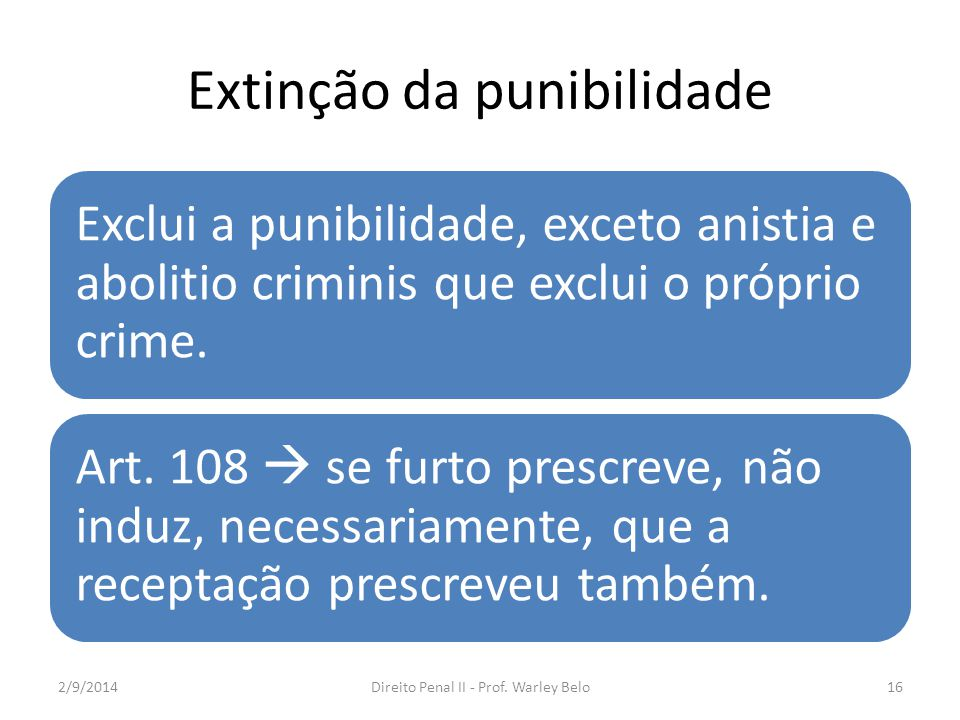 Extinção da punibilidade Exclui a punibilidade, exceto anistia e abolitio criminis que exclui o próprio crime. Art. 108  se furto prescreve, não indu