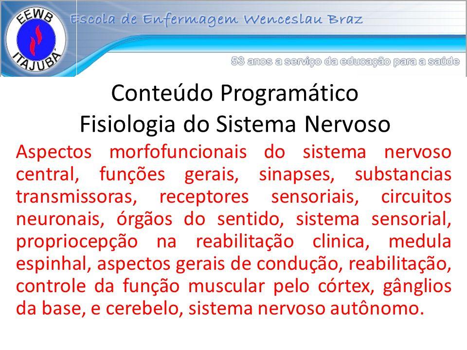 Conteúdo Programático Fisiologia do Sistema Nervoso Aspectos morfofuncionais do sistema nervoso central, funções gerais, sinapses, substancias transmi