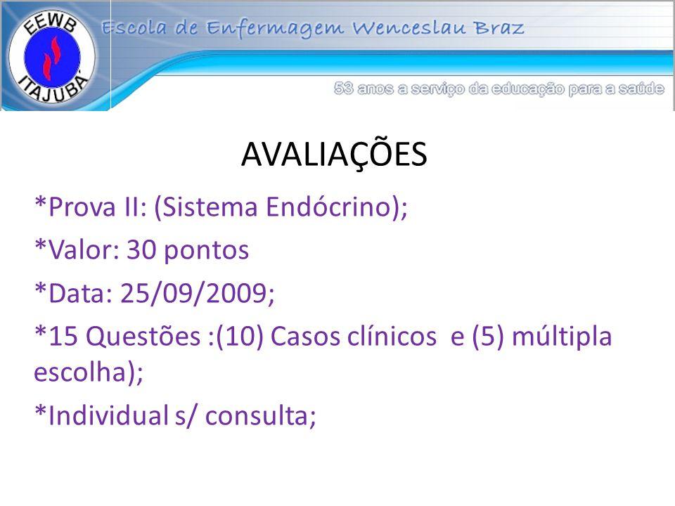 AVALIAÇÕES *Prova II: (Sistema Endócrino); *Valor: 30 pontos *Data: 25/09/2009; *15 Questões :(10) Casos clínicos e (5) múltipla escolha); *Individual