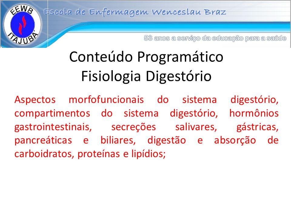 Conteúdo Programático Fisiologia Digestório Aspectos morfofuncionais do sistema digestório, compartimentos do sistema digestório, hormônios gastrointe