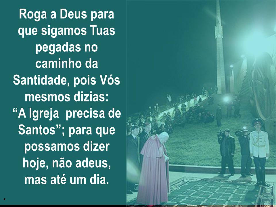 Roga por nós nos Céus, teus filhos, que confirmastes até o fim na Fé.