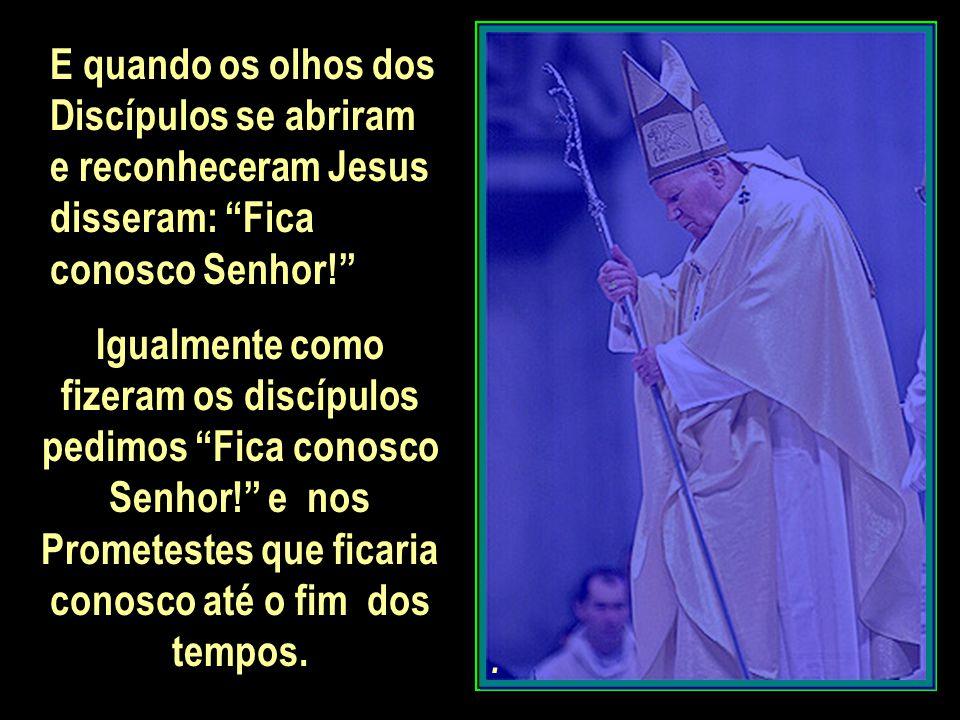 . Roga a Deus para que sigamos Tuas pegadas no caminho da Santidade, pois Vós mesmos dizias: A Igreja precisa de Santos ; para que possamos dizer hoje, não adeus, mas até um dia.