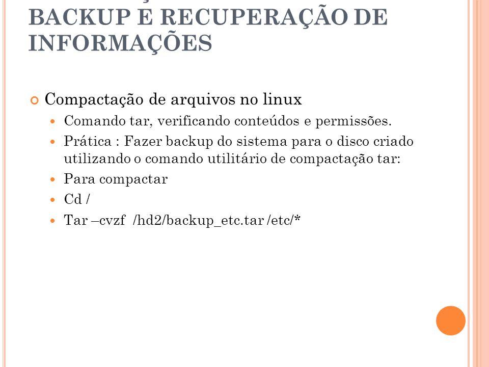 2. EXECUÇÃO DE ROTINAS DE BACKUP E RECUPERAÇÃO DE INFORMAÇÕES Compactação de arquivos no linux Comando tar, verificando conteúdos e permissões. Prátic