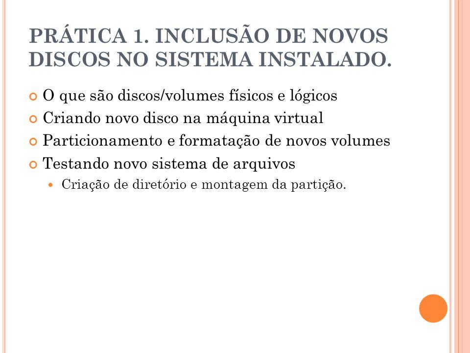 PRÁTICA 1.INCLUSÃO DE NOVOS DISCOS NO SISTEMA INSTALADO.