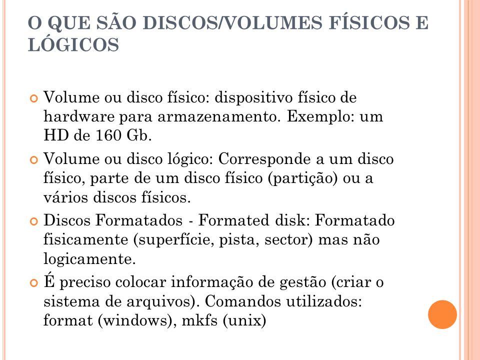 O QUE SÃO DISCOS/VOLUMES FÍSICOS E LÓGICOS Volume ou disco físico: dispositivo físico de hardware para armazenamento.