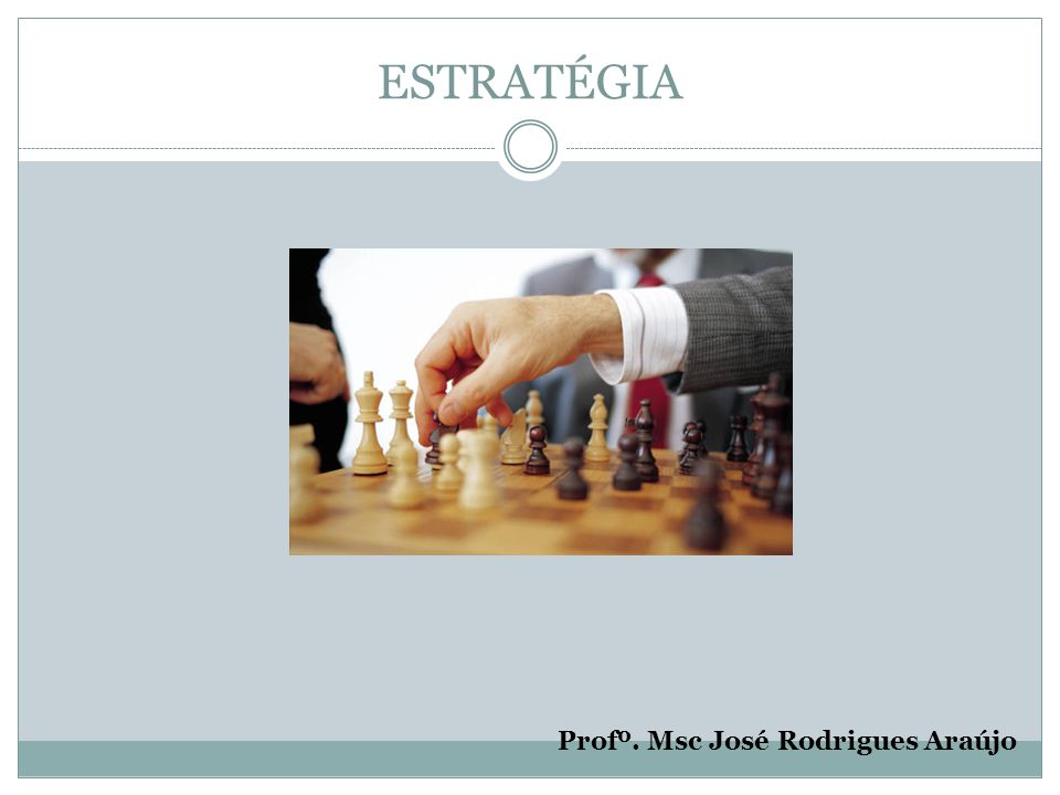 ESTRATÉGIA Profº. Msc José Rodrigues Araújo