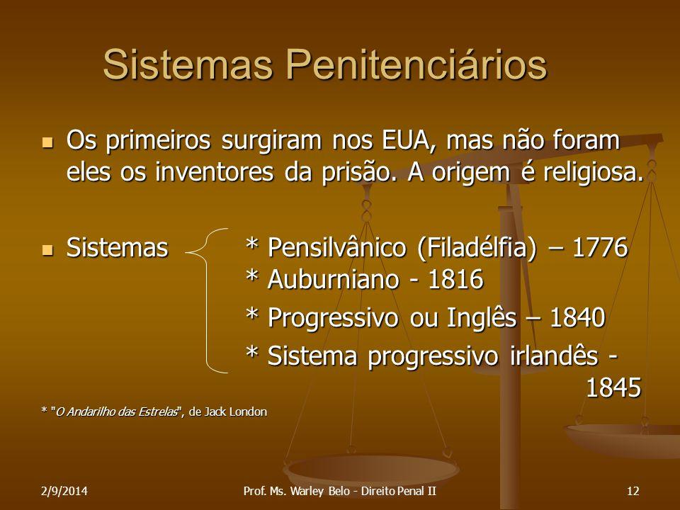 2/9/201412 Sistemas Penitenciários Os primeiros surgiram nos EUA, mas não foram eles os inventores da prisão. A origem é religiosa. Os primeiros surgi