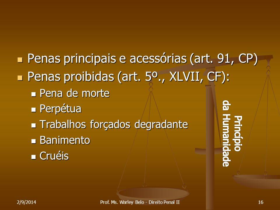 2/9/201416 Penas principais e acessórias (art. 91, CP) Penas principais e acessórias (art. 91, CP) Penas proibidas (art. 5º., XLVII, CF): Penas proibi