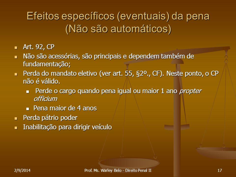 Efeitos específicos (eventuais) da pena (Não são automáticos) Art. 92, CP Art. 92, CP Não são acessórias, são principais e dependem também de fundamen