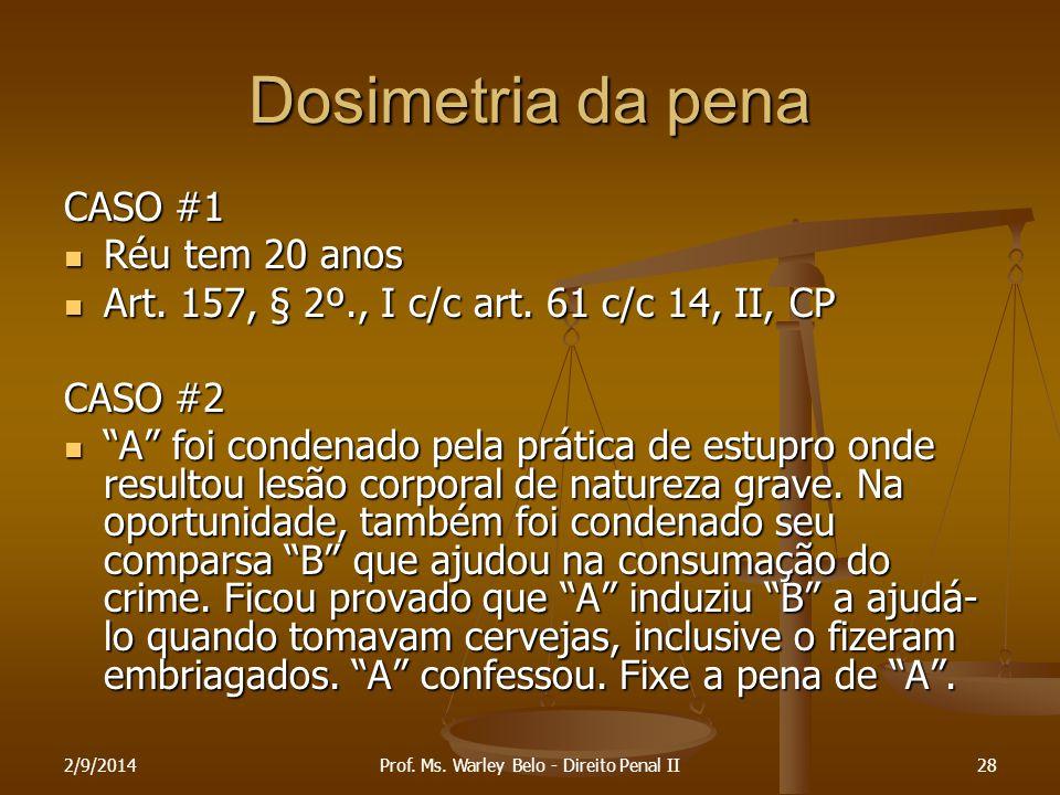 Dosimetria da pena CASO #1 Réu tem 20 anos Réu tem 20 anos Art. 157, § 2º., I c/c art. 61 c/c 14, II, CP Art. 157, § 2º., I c/c art. 61 c/c 14, II, CP
