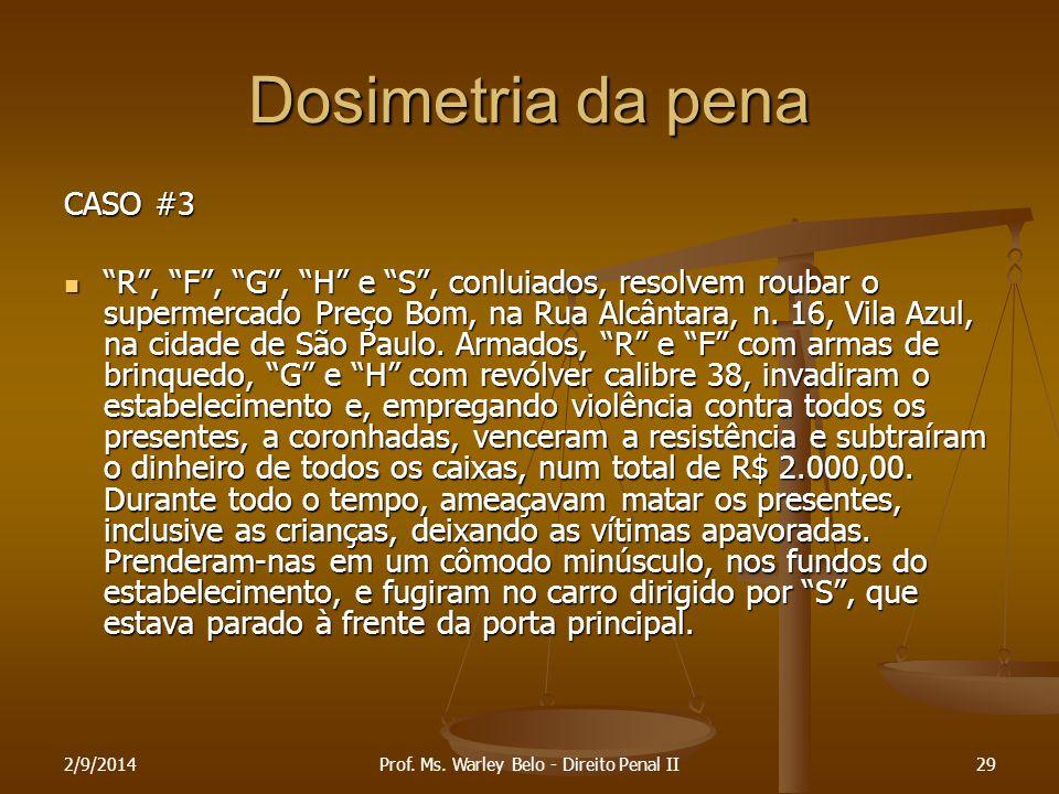 """Dosimetria da pena CASO #3 """"R"""", """"F"""", """"G"""", """"H"""" e """"S"""", conluiados, resolvem roubar o supermercado Preço Bom, na Rua Alcântara, n. 16, Vila Azul, na cida"""