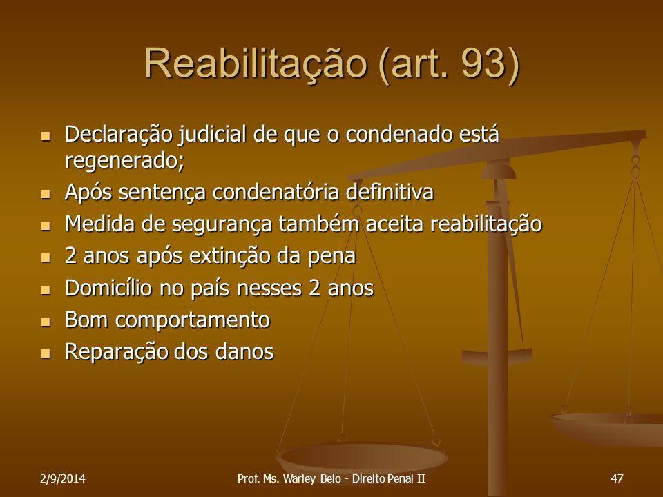 Reabilitação (art. 93) Declaração judicial de que o condenado está regenerado; Declaração judicial de que o condenado está regenerado; Após sentença c
