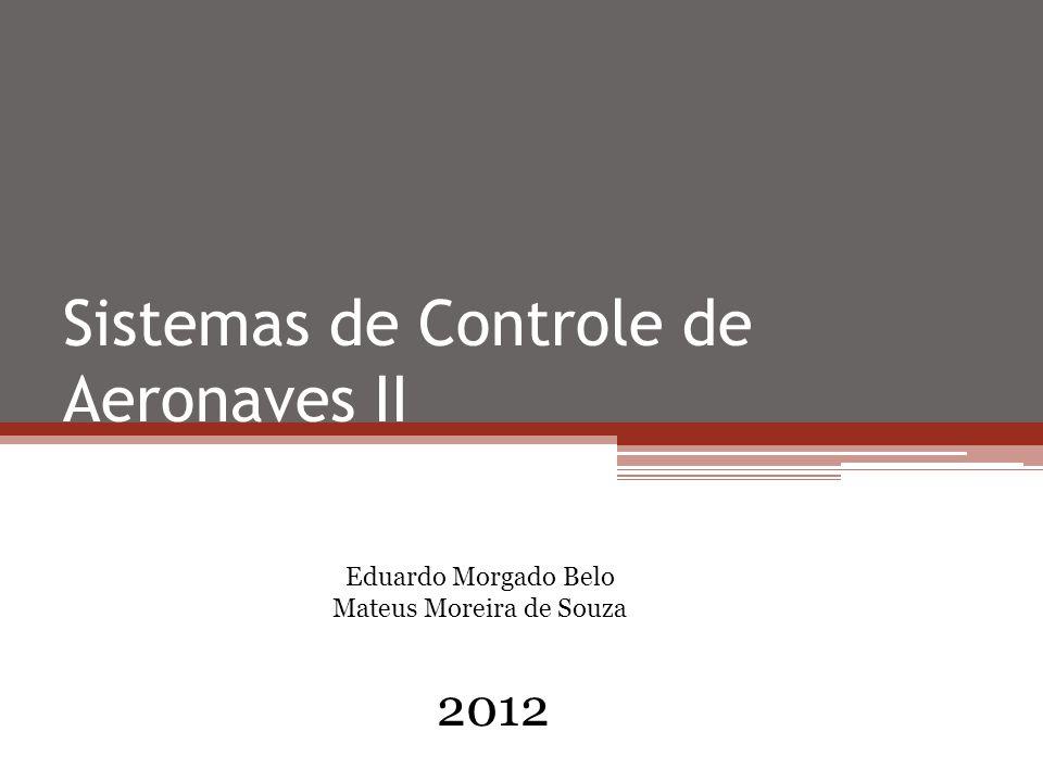 Sistemas de Controle de Aeronaves II 2012 Eduardo Morgado Belo Mateus Moreira de Souza