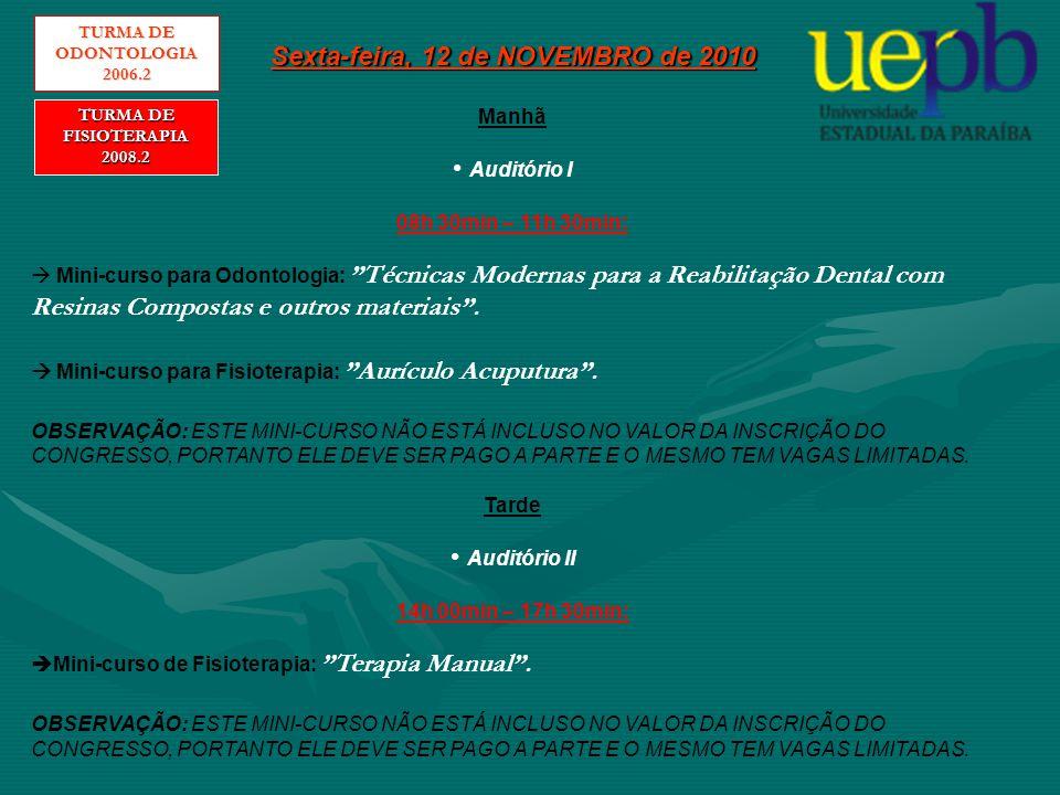 """Sexta-feira, 12 de NOVEMBRO de 2010 Manhã Auditório I 08h 30min – 11h 30min:  Mini-curso para Odontologia: """"Técnicas Modernas para a Reabilitação Den"""