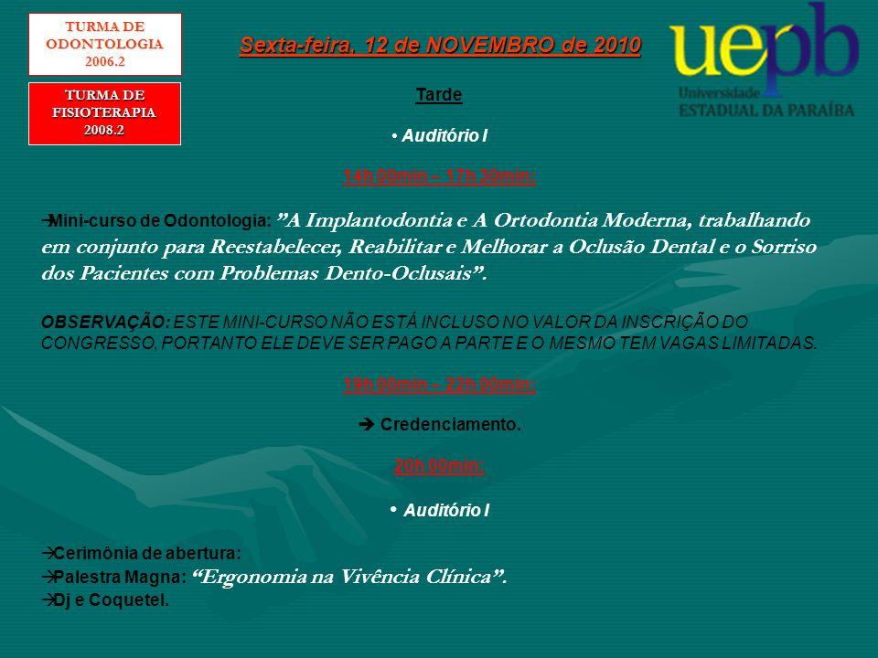 Sábado, 13 de NOVEMBRO de 2010 Manhã Auditório I 08h 00min – 08h 30min:  Palestra de Odontologia: Anatomia das ATMs e Oclusão Dental correlacionadas as DTMs .