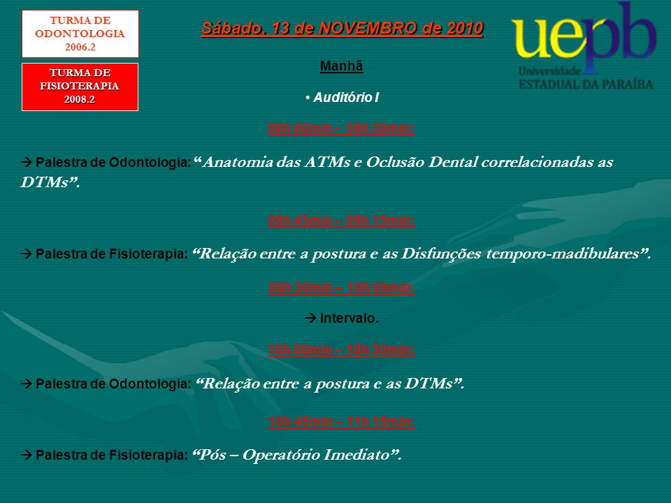 Sábado, 13 de NOVEMBRO de 2010 Tarde  Auditório I 14h 00min – 14h 30min:  Palestra de Odontologia: Etiologia e diagnóstico em DTM .