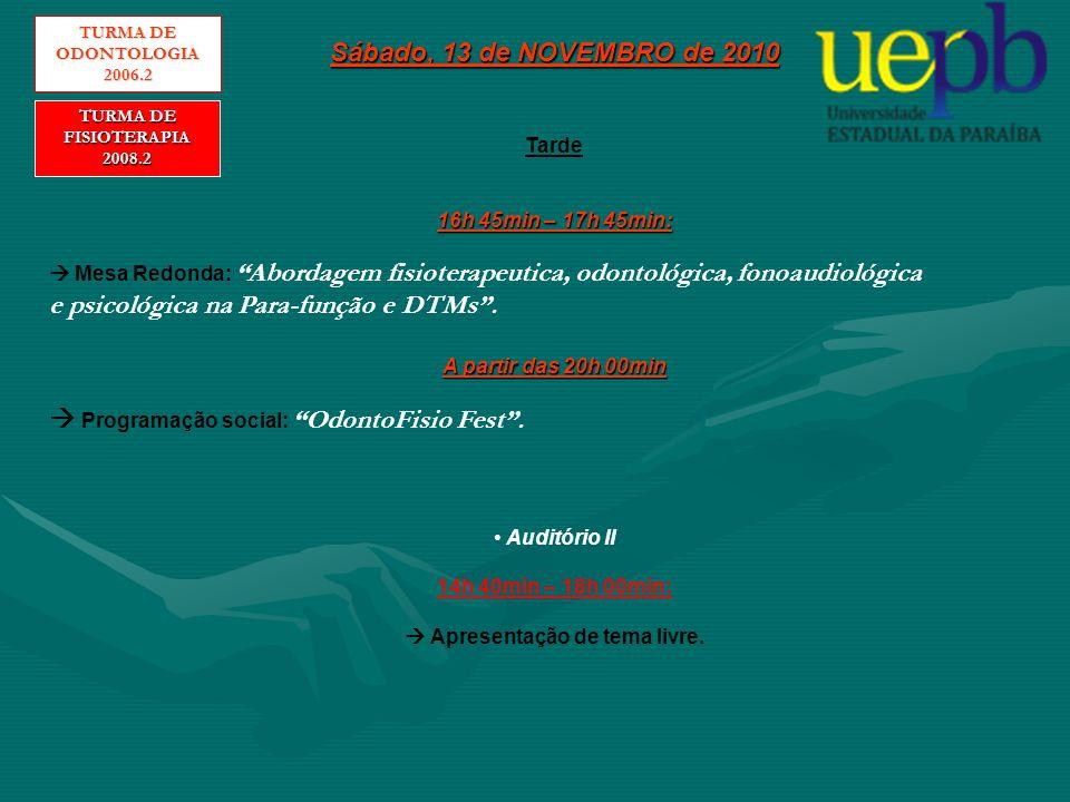 Domingo, 14 de NOVEMBRO de 2010 Manhã Auditório I 08h 00min – 08h 30min:  Palestra de Fisioterapia: Utilização de Agentes Físicos nas DTMs .