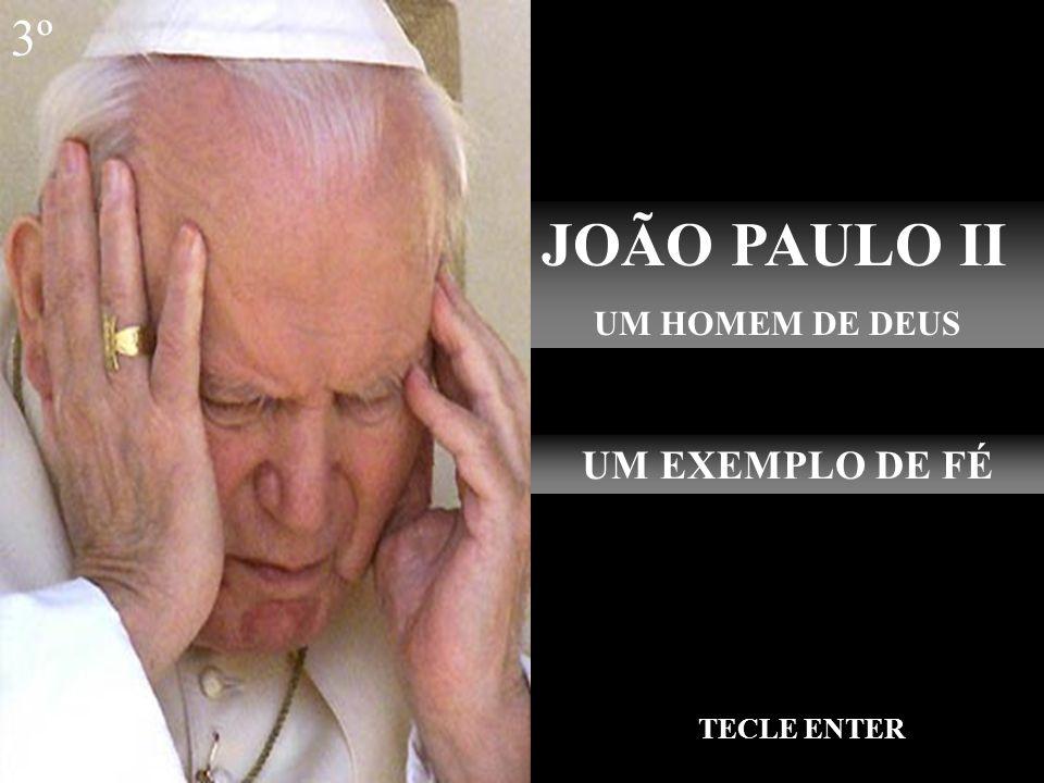 JOÃO PAULO II UM HOMEM DE DEUS UM EXEMPLO DE FÉ TECLE ENTER 3º