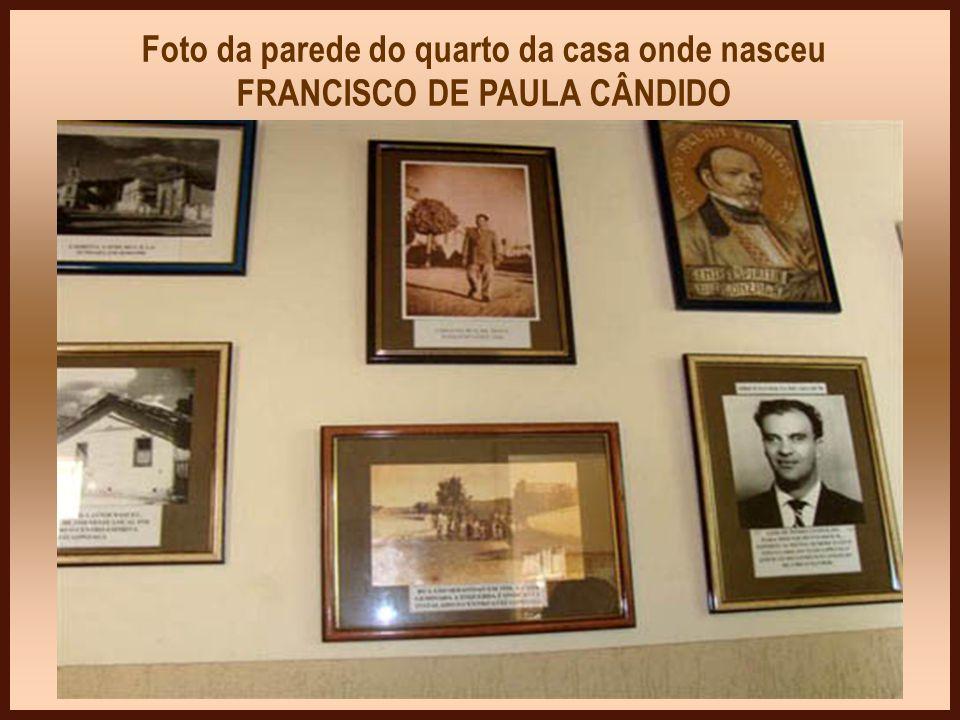Nesta Casa está o quarto onde nasceu, em 02.04. 1910, FRANCISCO DE PAULA CÂNDIDO.