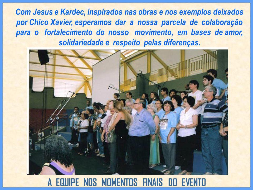 Com Jesus e Kardec, inspirados nas obras e nos exemplos deixados por Chico Xavier, esperamos dar a nossa parcela de colaboração para o fortalecimento do nosso movimento, em bases de amor, solidariedade e respeito pelas diferenças.