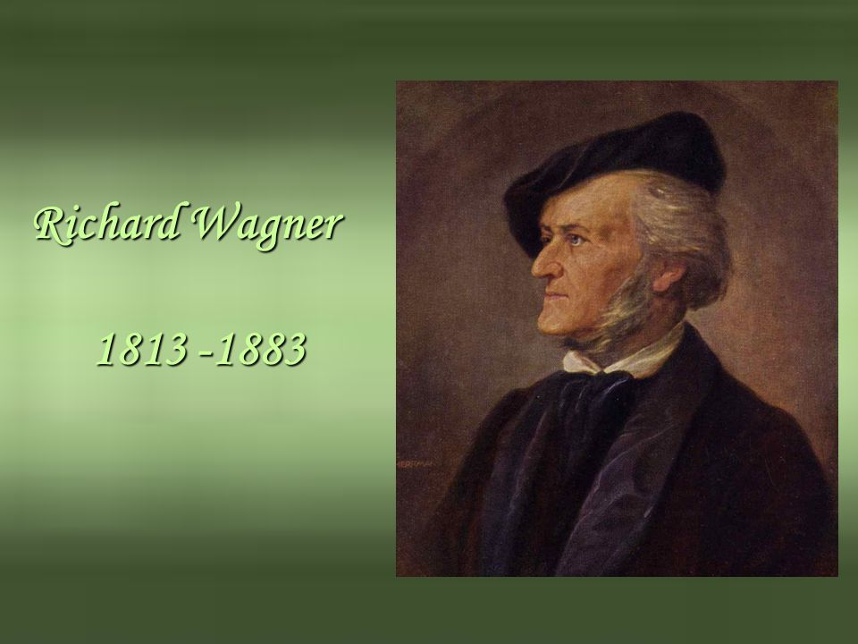 Richard Wagner 1813 -1883