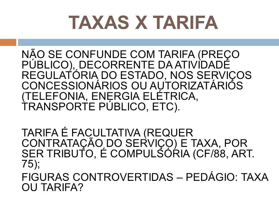 TAXAS X TARIFA NÃO SE CONFUNDE COM TARIFA (PREÇO PÚBLICO), DECORRENTE DA ATIVIDADE REGULATÓRIA DO ESTADO, NOS SERVIÇOS CONCESSIONÁRIOS OU AUTORIZATÁRI