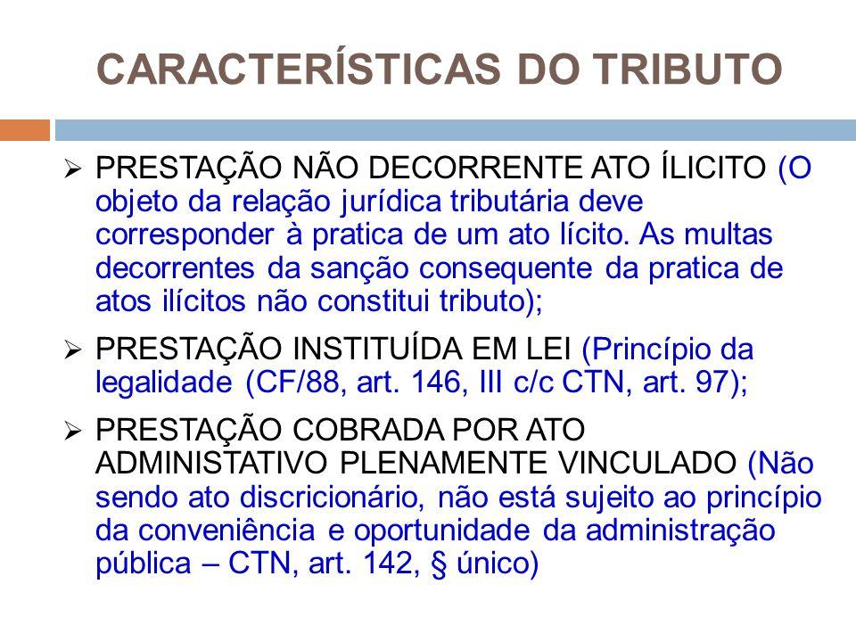 CARACTERÍSTICAS DO TRIBUTO  PRESTAÇÃO NÃO DECORRENTE ATO ÍLICITO (O objeto da relação jurídica tributária deve corresponder à pratica de um ato lícit