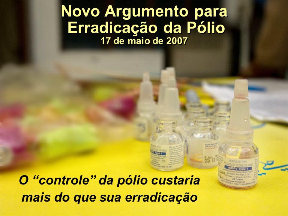 Novo Argumento para Erradicação da Pólio 17 de maio de 2007 O controle da pólio custaria mais do que sua erradicação