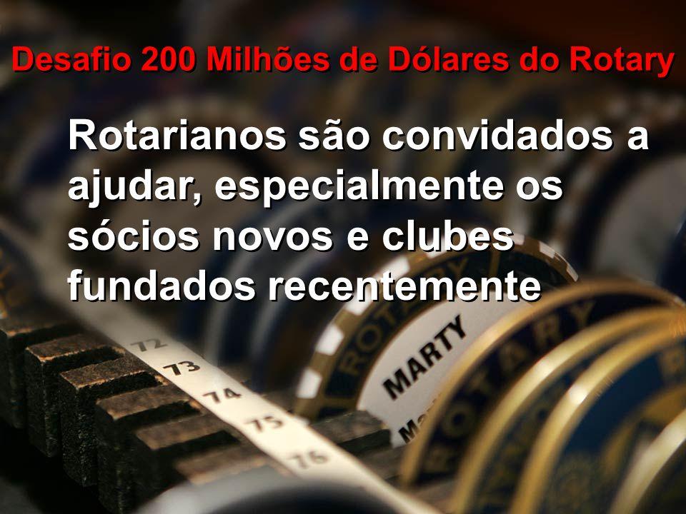 Rotarianos são convidados a ajudar, especialmente os sócios novos e clubes fundados recentemente Desafio 200 Milhões de Dólares do Rotary