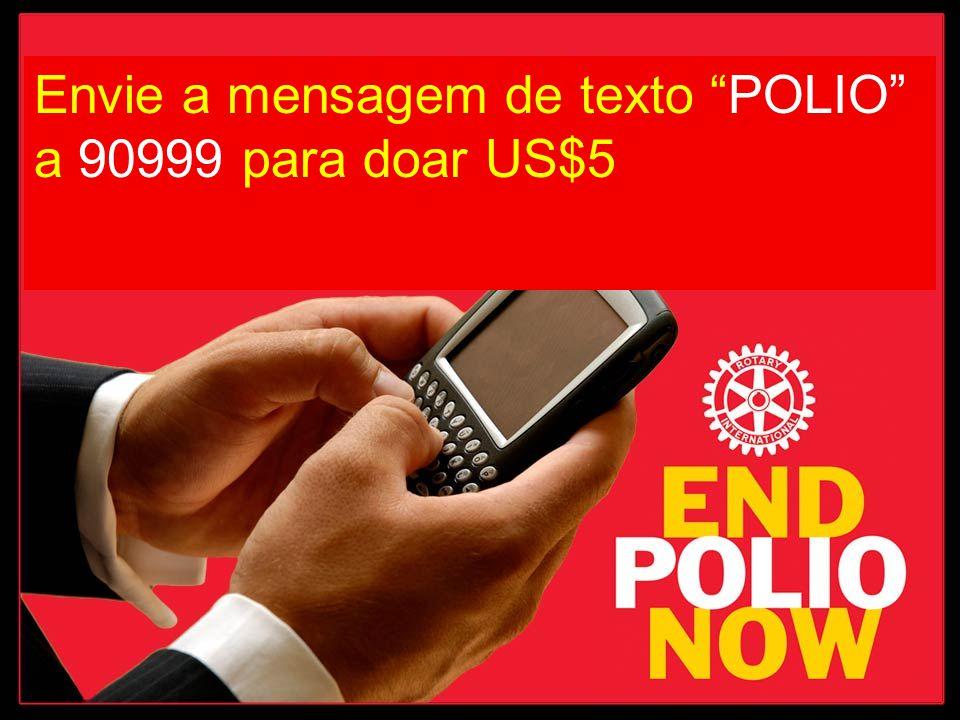 Full terms at mgive.com/a Envie a mensagem de texto POLIO a 90999 para doar US$5
