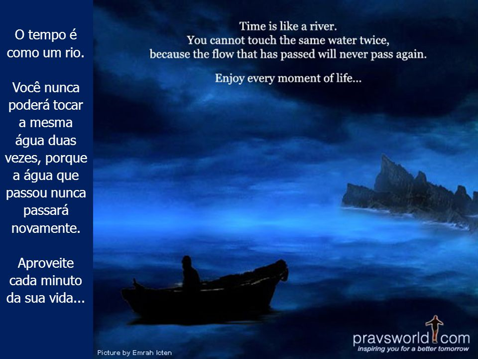 O tempo é como um rio.