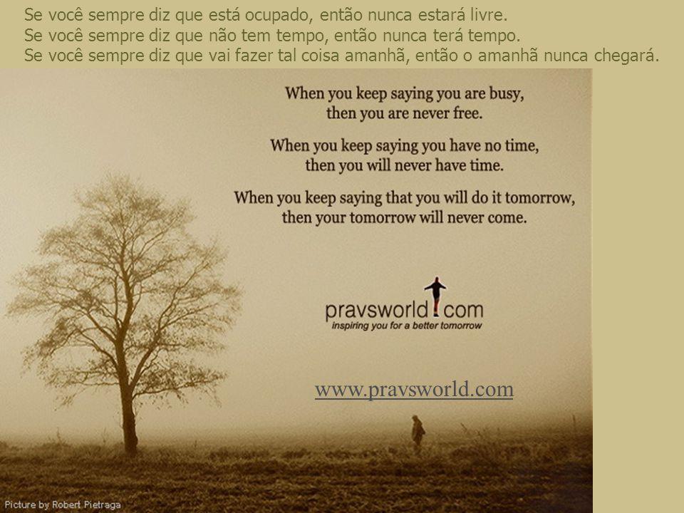 O tempo é como um rio. Você nunca poderá tocar a mesma água duas vezes, porque a água que passou nunca passará novamente. Aproveite cada minuto da sua