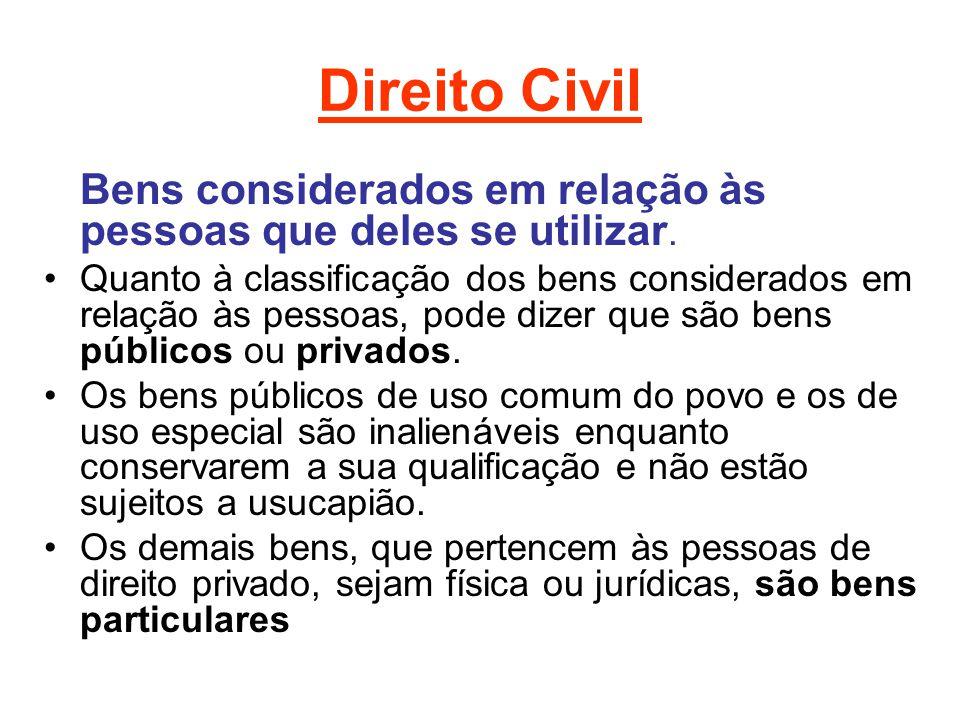 Direito Civil Bens considerados em relação às pessoas que deles se utilizar.