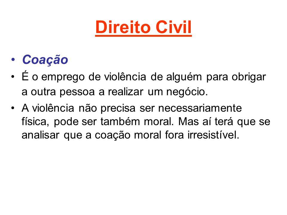 Direito Civil Coação É o emprego de violência de alguém para obrigar a outra pessoa a realizar um negócio. A violência não precisa ser necessariamente